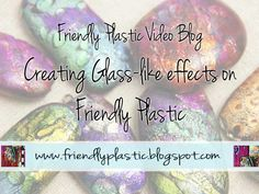 The Art of Friendly Plastic: Friendly Plastic Video Blog - How to I create the dichroic glass like effect on Friendly Plastic