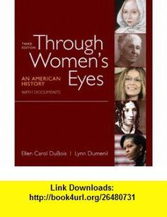 Through Womens Eyes, Combined Volume An American History with Documents (9780312676032) Ellen Carol DuBois, Lynn Dumenil , ISBN-10: 0312676034  , ISBN-13: 978-0312676032 ,  , tutorials , pdf , ebook , torrent , downloads , rapidshare , filesonic , hotfile , megaupload , fileserve