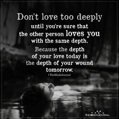 Don't Love Too Deeply Until You're Sure That The Other Person Loves You - Zitate/Quotatins - Poem Quotes, Quotes For Him, True Quotes, Great Quotes, Words Quotes, Quotes To Live By, Inspirational Quotes, Sayings, Love Hurts