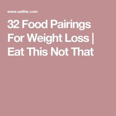 32 Food Pairings For Weight Loss | Eat This Not That