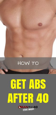 How to Get Abs After 40 - Lean Over 40 For Men