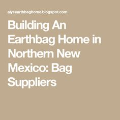 Building An Earthbag Home in Northern New Mexico: Bag Suppliers