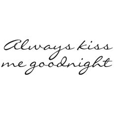 Always Kiss Me Goodnight Vinyl Wall Decal Set - Bed Bath & Beyond.  Want to put this on the wall above our bed.