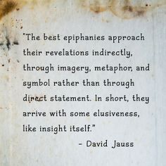 David Jauss Quote - Hm, true. I shall have to consider this some more. It is true that some of the stories that have had the hardest hitting or most emotional epiphany moment for the character were those that were presented indirectly...I'll have to think about it for a while