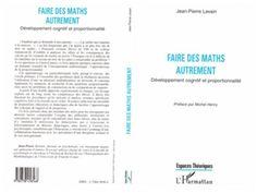FAIRE DES MATHS AUTREMENT - Développement cognitif et proportionnalité de Jean-Pierre Levain - Préface par Michel Henry