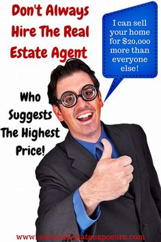 When Selling Your Home Don't Pick a Real Estate Agent Based on The Market Value They Give Your For Your Home:  http://www.maxrealestateexposure.com/10-signs-that-your-home-is-priced-too-high/