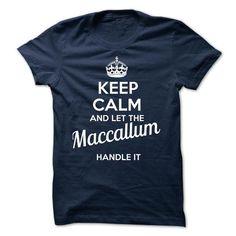 Maccallum - KEEP CALM AND LET THE Maccallum HANDLE IT - #baby tee #harvard sweatshirt. FASTER => https://www.sunfrog.com/Valentines/Maccallum--KEEP-CALM-AND-LET-THE-Maccallum-HANDLE-IT.html?68278