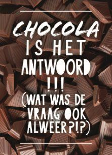 Chocola is het antwoord! Wat was de vraag ook alweer? Smart Quotes, Best Quotes, Funny Quotes, Dutch Quotes, French Quotes, More Than Words, Some Words, Chocolate Quotes, Words Quotes