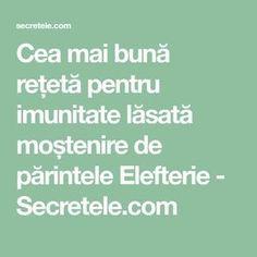Cea mai bună rețetă pentru imunitate lăsată moștenire de părintele Elefterie - Secretele.com Health Fitness, Spirit, Pandora, Fitness, Health And Fitness
