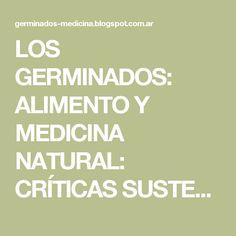LOS GERMINADOS: ALIMENTO Y MEDICINA NATURAL: CRÍTICAS SUSTENTADAS A LOS GERMINADOS