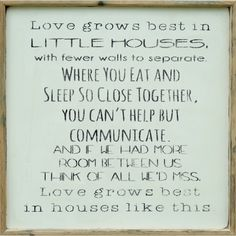 Love grows best in Little Houses, With Fewer Walls to Separate...