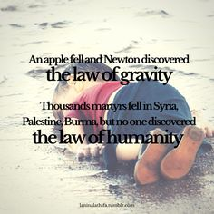 """""""An apple fell and Newton discovered the law of gravity. Thousands martyrs fell in Syria, Palestine, Burma, but no one discovered the laws of humanity. Palestine, Syria, Islamic, Law, Apple, Death, Apple Fruit, Apples"""