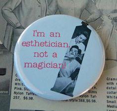I'm an esthetician, not a magician.