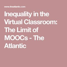 Inequality in the Virtual Classroom: The Limit of MOOCs - The Atlantic