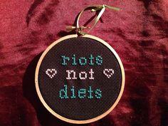 Riots Not Diets Cross Stitch. $15.00, via Etsy.