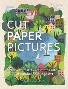Booktopia has Cut Paper Pictures, Turn Your Art and Photos into Personalized Collages by Clover Robin. Buy a discounted Hardcover of Cut Paper Pictures online from Australia's leading online bookstore. Collage Book, Collage Artists, Kids Collage, Collage Artwork, Book Art, Robins, Paper Cutting, Leeds College Of Art, 4 Image