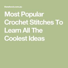 Most Popular Crochet Stitches To Learn All The Coolest Ideas