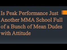 Is Peak Performance Just Another MMA School Full of a Bunch of Mean Dudes with Attitude Mma Gloves, Peak Performance, Brazilian Jiu Jitsu, Mixed Martial Arts, Attitude, School, Schools