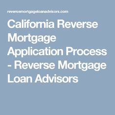 California Reverse Mortgage Application Process Reverse Mortgage Loan Advisors - Mortgage Payoff - Paying off mortgage Tips - California Reverse Mortgage Application Process Reverse Mortgage Loan Advisors Online Mortgage, Refinance Mortgage, Mortgage Tips, Mortgage Calculator, Mortgage Payment, Mortgage Amortization, Paying Off Mortgage Faster, Pay Off Mortgage Early