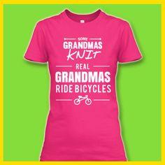 Real grandmas ride bikes! I'm having one  as soon as I become one