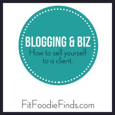 Blogging & Biz- How to Sell Yourself to a Client
