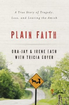 Plain Faith: A True Story of Tragedy, Loss and Leaving the Amish by Irene Eash, http://www.amazon.com/dp/B00GRYXOBA/ref=cm_sw_r_pi_dp_TchZtb0D36CPJ