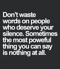 Silence is the best revenge.