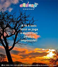 A fé é isso: Você se joga e deixa com DEUS o impossível! Deus é infinitamente Justo e Bom!