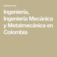 Ingeniería, Ingeniería Mecánica y Metalmecánica en Colombia