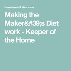 Making the Maker's Diet work - Keeper of the Home