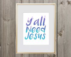 Quote Digital Print Y'all Need Jesus 8x10 by SweetSimplePrints