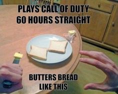Call of Duty Butter Bread Funny 60 Hours Straight Video Game Logic, Video Games Funny, Funny Games, Gamer Humor, Gaming Memes, Cod Memes, Xbox, Playstation, Call Of Duty Black