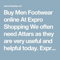 Buy Men Footwear online At Expro Shopping  We often need Attars as they are very useful and helpful today. Expro Shopping brings to you a diverse collection ofAttars at one place at best price.     Shop Online for All Types of Men Footwear  You will come across best price Men Footwear, Best deals of all types Footwear for Men with cash on delivery and fast shipment options.     Keywords for best search – Men Footwear  The ideal keywords to search these products can be men footwear, mens…