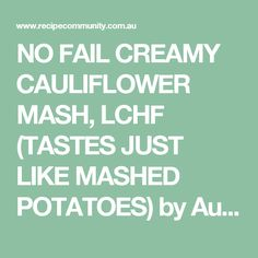 NO FAIL CREAMY CAULIFLOWER MASH, LCHF (TASTES JUST LIKE MASHED POTATOES) by Aussie TM5 Thermomixer on www.recipecommunity.com.au