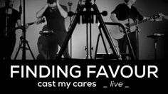 """Finding Favour - Cast My Cares - """"This war's not what I would have chosen. But You see the future no one knows yet. And You're still good when I can't see the working of your hands You're holding it all. I will cast my cares on You. You're the anchor of my hope, the only one who's in control. I will cast my cares on You. I'll trade the troubles of this world for Your peace inside my soul. I'm finding there's freedom, when I lay it all on your shoulders."""