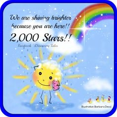 We are shining brighter because you are here!!  2,000 Stars!!