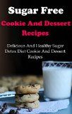 Sugar Free Cookie And Dessert Recipes: Delicious And Healthy Sugar Detox Diet Cookie And Dessert Recipes (Sugar Free Recipes) - http://howtomakeastorageshed.com/articles/sugar-free-cookie-and-dessert-recipes-delicious-and-healthy-sugar-detox-diet-cookie-and-dessert-recipes-sugar-free-recipes/