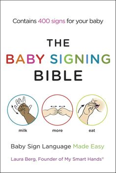 Babies as young as 6 months can learn sign language to communicate with their parents. Learn more with the Baby Signing Bible by Laura Berg.