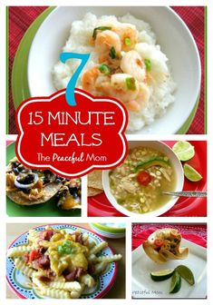 7 15 Minute Meals from The Peaceful Mom. #15MinuteMeals  #recipes #dinner