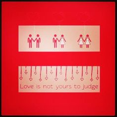 marriage equality ..all.. Love is not yours to judge.   #LGBT#marriageequality