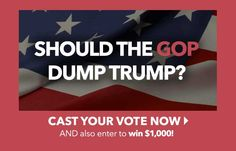 Should the GOP dump Trump? Take a moment to weigh in on the 2016 presidential election and also enter to