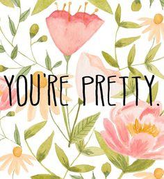 you're pretty :)