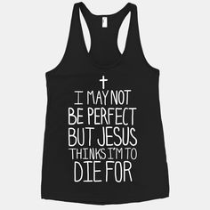 Funny Tops I May Not be Perfect but Jesus Thinks Im to Die For T-shirt Christian Shirts, Christian Quotes, Christian Clothing, Christian Apparel, Funny Shirts, Tee Shirts, Sarcastic Shirts, Sassy Shirts, Bibel Journal