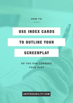 How to Use Index Cards to Outline Your Screenplay.