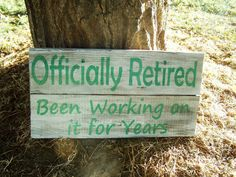 Check out this item in my Etsy shop https://www.etsy.com/listing/245008897/barn-wood-offically-retired-retirement