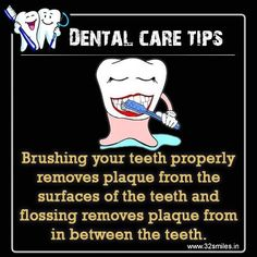 Dental care tips: Brushing your teeth properly removes plaque from the surfaces of the teeth and flossing removes plaque from in between the teeth.