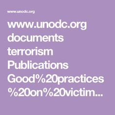 www.unodc.org documents terrorism Publications Good%20practices%20on%20victims good_practices_victims_S.pdf