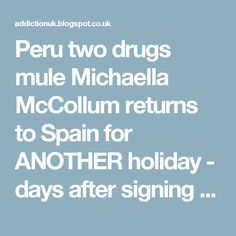 Peru two drugs mule Michaella McCollum returns to Spain for ANOTHER holiday - days after signing on at job centre   ADDICTION UK