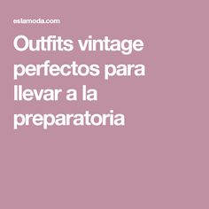 Outfits vintage perfectos para llevar a la preparatoria