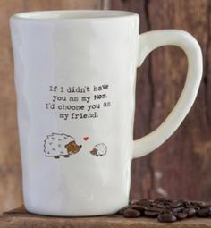 """Sweet mug for your Mom! <3   This ceramic mug comes in cream with black lettering with the quote """"If I didn't have you as my mom, I'd choose you as my friend"""" and a momma and baby hedgehog.  12oz mug is dishwasher and microwave safe.  $14.95"""